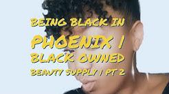 Being Black In Phoenix | Black Owned Hair Store In Phoenix | Black History Month | 2018