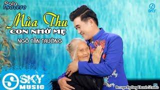 Mùa Thu Nhớ Mẹ - Ngô Tấn Trường ( MV Official )