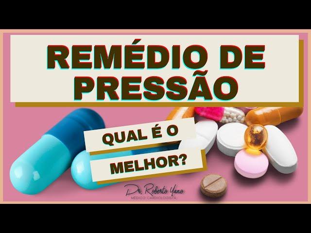 Qual o melhor remédio de pressão? Existe um remédio que é o melhor para pressão alta?