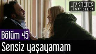 Ufak Tefek Cinayetler 45. Bölüm (Final) - Sensiz Yaşayamam