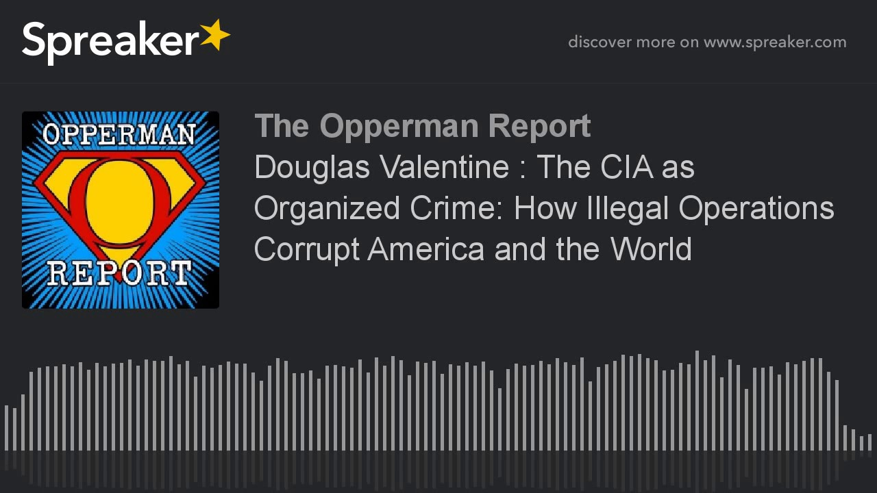 Douglas Valentine : The CIA As Organized Crime: How Illegal Operations  Corrupt America And The World