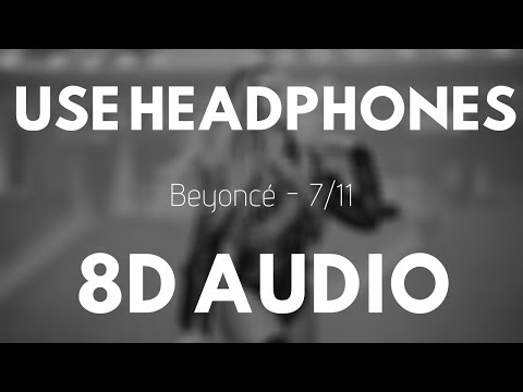 Beyoncé - 7/11 (8D AUDIO) |