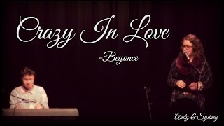 Crazy in Love - Beyonce   Andy & Sydney (Cover)