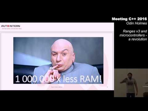 Ranges v3 and microcontrollers, a revolution - Odin Holmes - Meeting C++ 2016