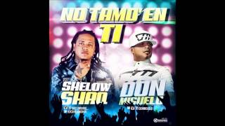 Don Miguelo Feat. Shelow Shaq - No Tamo En Ti (Official MP3) (Original)