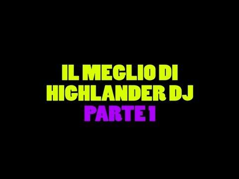 IL MEGLIO DI HIGHLANDER DJ (PARTE 1)