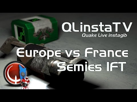 Quake Live: Europe vs France - IFT Semies - 04.2017