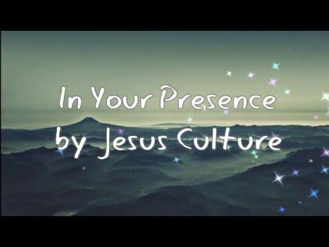 In Your Presence by Jesus Culture w/lyrics