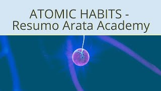 Atomic Habits (Hábitos Atômicos), de James Clear - Resumo Arata Academy