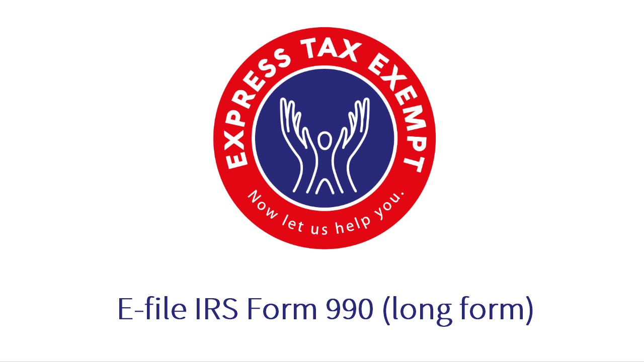 Steps to E-File Form 990 (Long Form) Using ExpressTaxExempt - YouTube