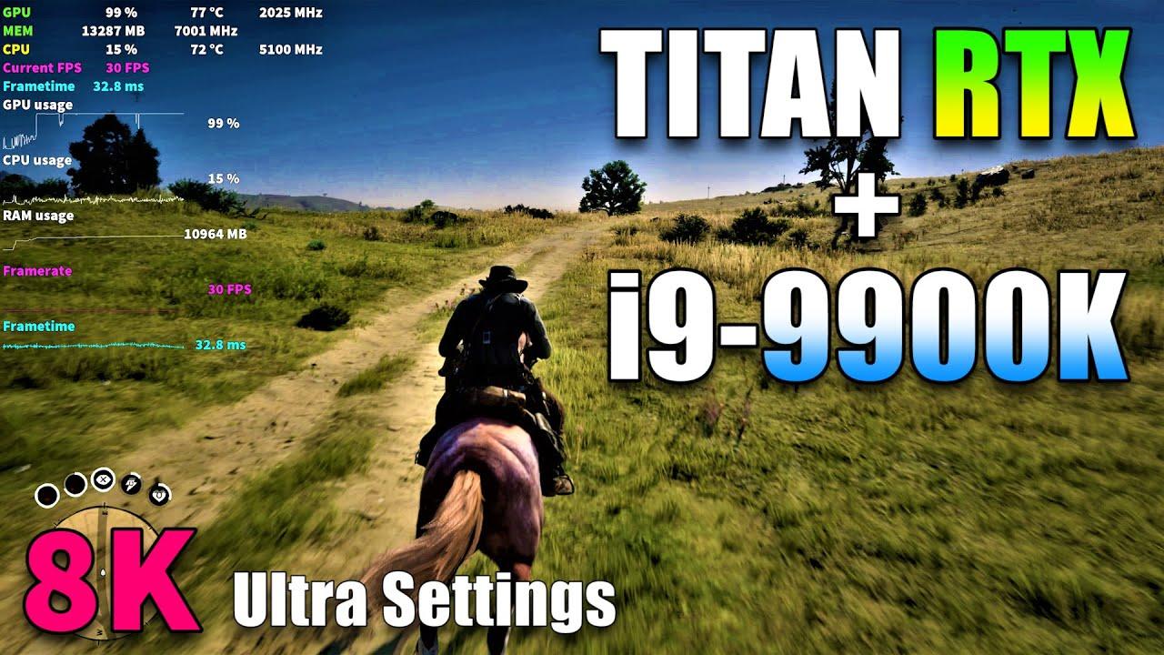 Red Dead Redemption 2 8K Ultra Settings   TITAN RTX + Core i9-9900K