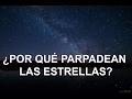 ¿Por qué las estrellas parpadean en el cielo (y los planetas no)?