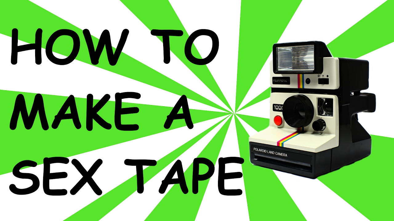 How to make a sex tape pics 750