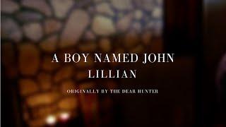 A Boy Named John - Lillian (Cover) - Originally by The Dear Hunter