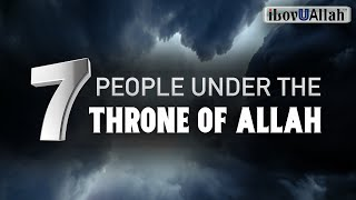 7 PEOPLE UNDER THE THRONE OF ALLAH