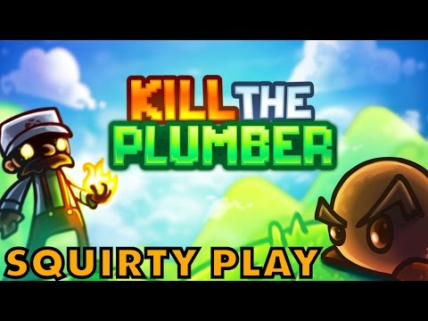 KILL THE PLUMBER - I Did It Today