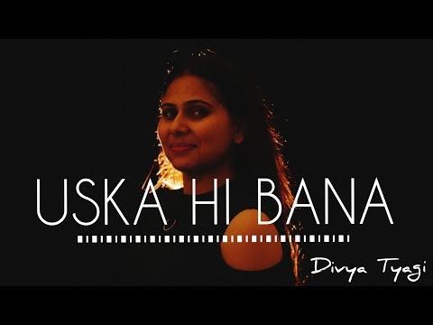 Uska hi bana || female cover || Divya Tyagi ft. Varun Tyagi || arijit singh (Acoustic)