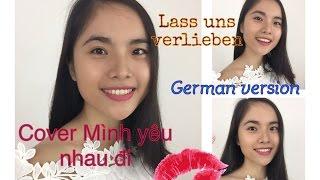 Cover Mình yêu nhau đi 🌟 Lass uns verlieben - German vesion