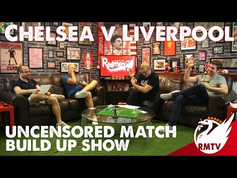 Chelsea v Liverpool | Uncensored Match Build up