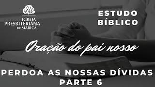 Estudo Bíblico: Pai Nosso (Perdoa as nossas dívidas!)
