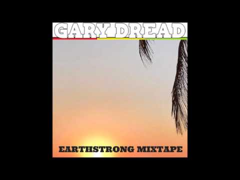 GARY DREAD - EARTHSTRONG MIXTAPE 2017
