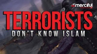 Terrorists Do Not Know Islam!!