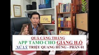QUÁ CĂNG: APP TAMO CHO GIANG HỒ ĐẾN XỬ Triệu Quang Hùng