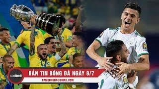 Bản tin Bóng Đá ngày 8/7 Brazil vô địch Copa America 2019, Mahrez đưa Algeria đi tiếp