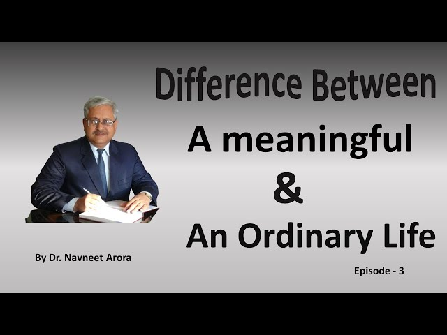 'Difference between a meaningful & an ordinary life?' (Episode 2/4)A Motivational Talk -Dr. Navneet
