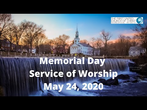 May 24, 2020 First United Church Of Christ, Milford, CT -- Memorial Day Service Of Worship