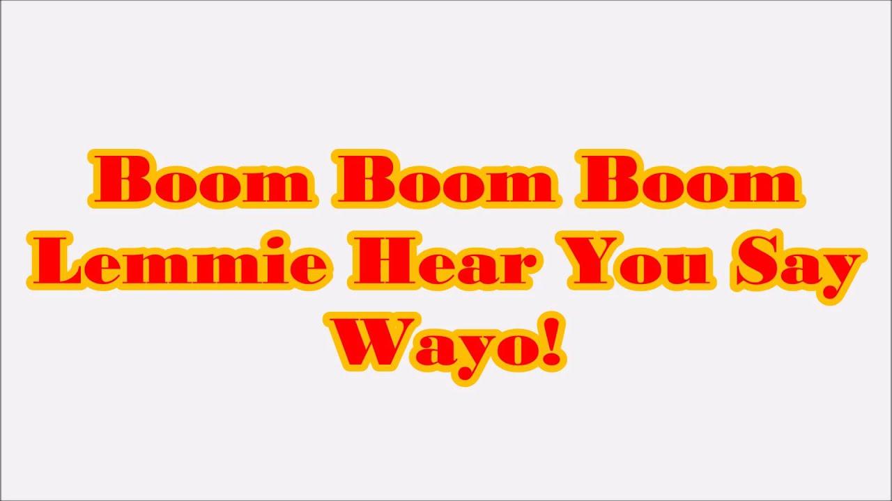 Boom Boom Boom Let Me Hear You Say Wayo  YouTube