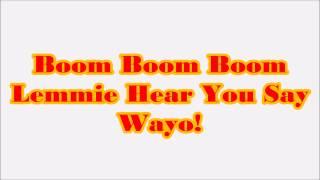 Boom Boom Boom Let Me Hear You Say Wayo!