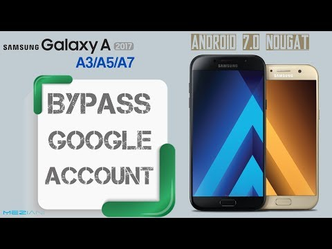 Bypass google Account SAMSUNG A Series 2017 A3 (2017), A5 (2017),  A7 (2017) Android 7.0 Nougat