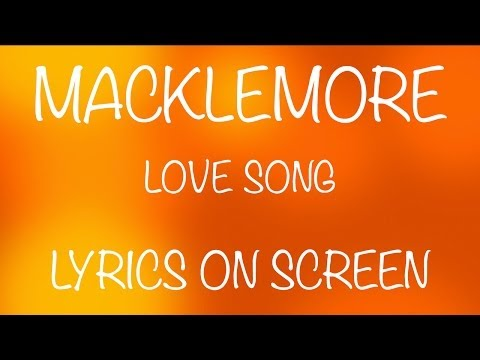 MACKLEMORE - love song - lyrics on screen