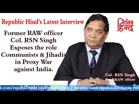 RSN Singh Exposes the role of Communists & Jihadis in proxy war against India