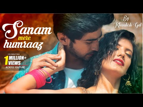Sanam Mere Humraaz | Cover By Khwahish Gal | Romantic Love Story | New Song 2019