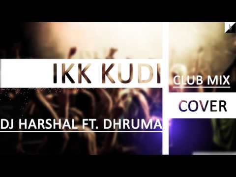 Ikk Kudi (Club Mix) | Cover | DJ Harshal Ft. Dhruma