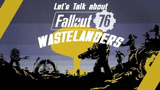 Lets Talk About Fallout 76: Wastelanders