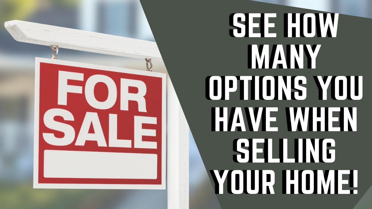 SEE HOW MANY OPTIONS YOU HAVE WHEN SELLING YOUR HOME!