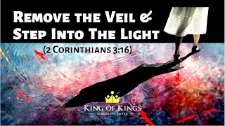 Peter Roselle: Remove the Veil & Step Into the Light (2 Corinthians 3:16)