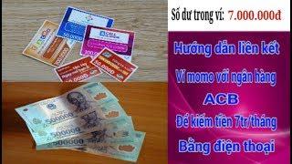 Cách liên kết ví momo với ngân hàng Acb để kiếm tiền 7tr tháng bằng điện thoại