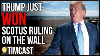 Trump Has Won The Supreme Court Ruling On Border Wall Construction
