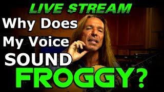 Why Does My Voice Sound Froggy? -  Vocal Coach Q&A - LIVE STREAM - Ken Tamplin Vocal Academy