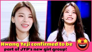Hwang Yeji confirmed to be part of JYP's new girl group