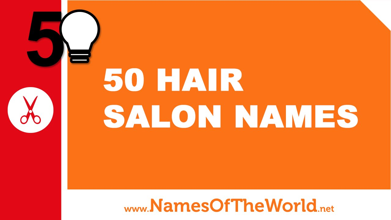50 Hair Salon Names The Best Names For Your Company Www Namesoftheworld Net Youtube