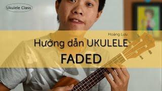 Hướng dẫn Ukulele - FADED Alan walker (Hoàng Lưu)
