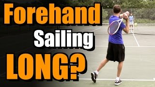 Keep Your Forehand From Sailing Long!
