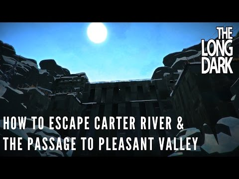 The Long Dark - How to escape Carter River & The Passage to Pleasant Valley (Alpha v.244)