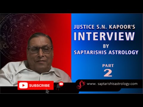 Part 2 - Justice S.N. Kapoor's Interview by Saptarishis Astrology