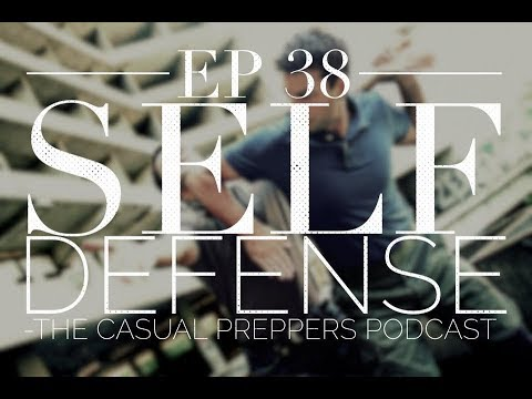 Prepper Self Defense - Ep - 38 - The Casual Preppers Podcast